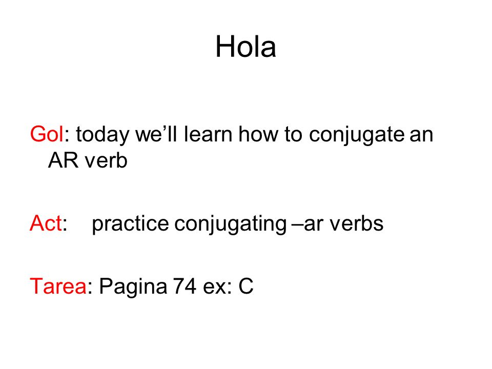 Hola Gol: today we'll learn how to conjugate an AR verb