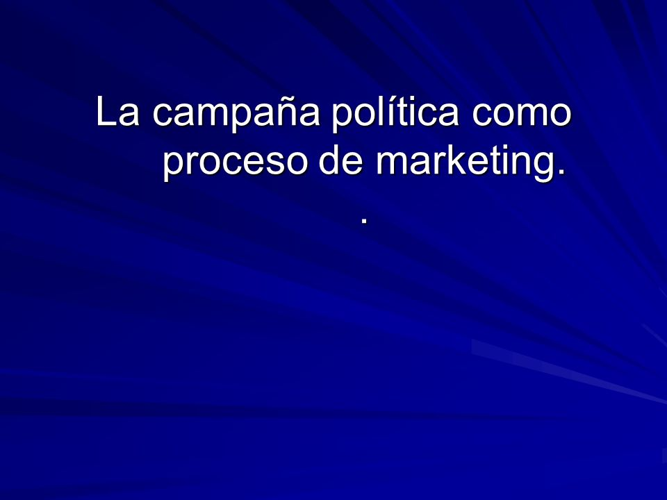 La campaña política como proceso de marketing. .