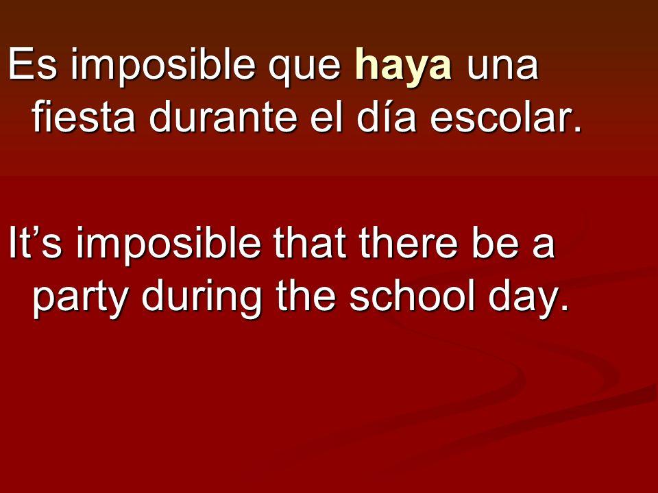 Es imposible que haya una fiesta durante el día escolar.