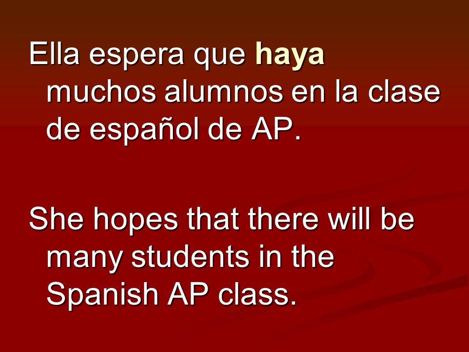 Ella espera que haya muchos alumnos en la clase de español de AP.
