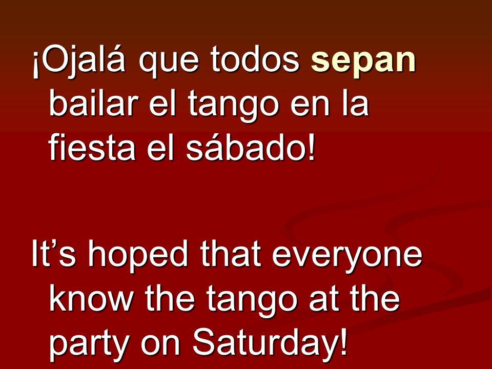 ¡Ojalá que todos sepan bailar el tango en la fiesta el sábado!