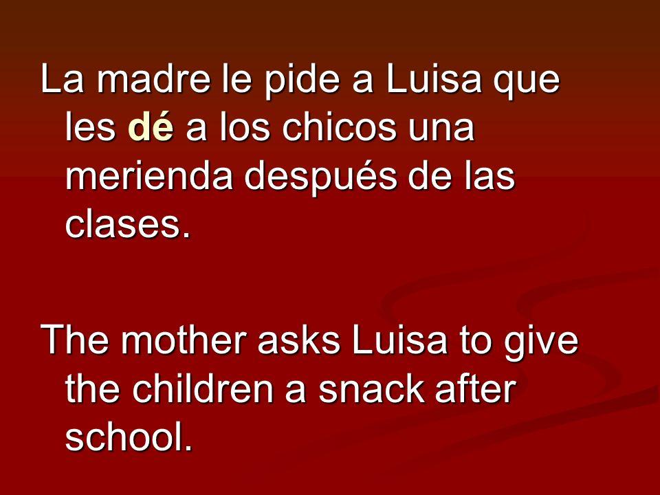 La madre le pide a Luisa que les dé a los chicos una merienda después de las clases.