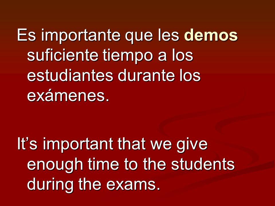 Es importante que les demos suficiente tiempo a los estudiantes durante los exámenes.