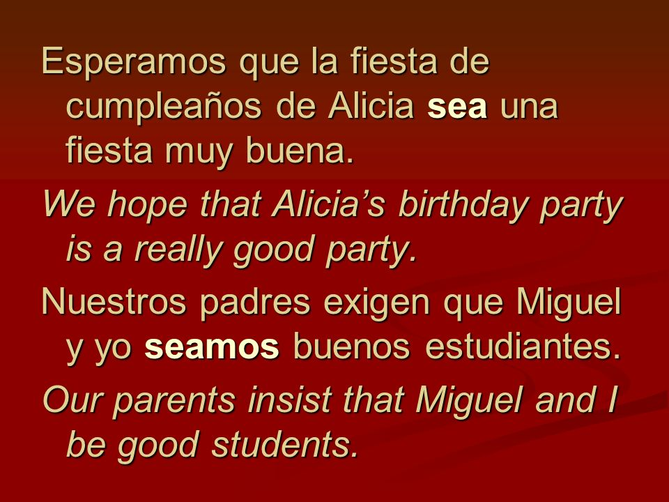 Esperamos que la fiesta de cumpleaños de Alicia sea una fiesta muy buena.