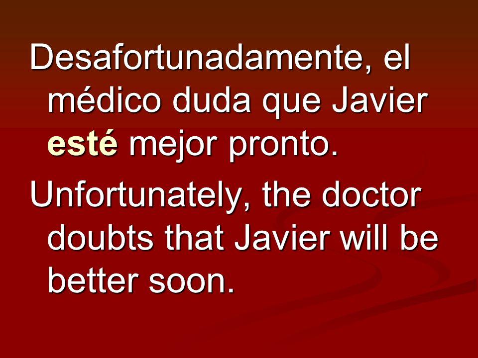 Desafortunadamente, el médico duda que Javier esté mejor pronto.