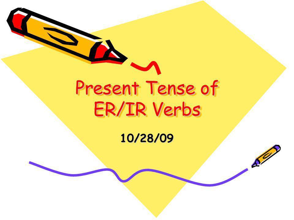Present Tense of ER/IR Verbs