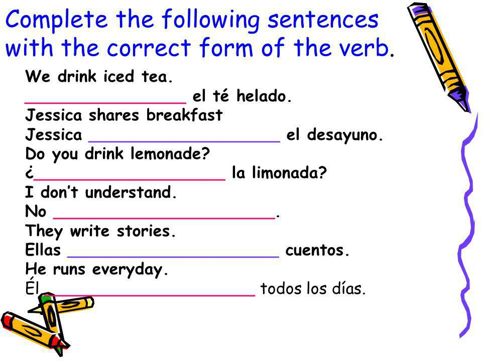 Complete the following sentences with the correct form of the verb.