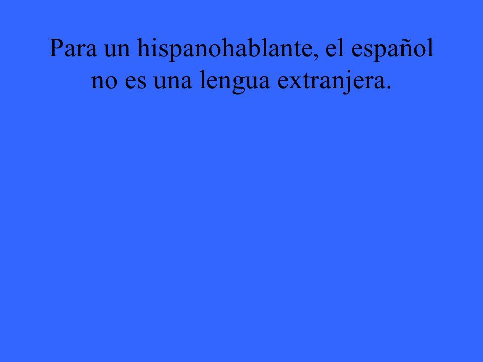 Para un hispanohablante, el español no es una lengua extranjera.
