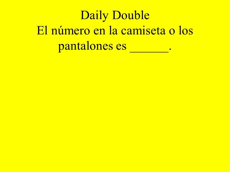 Daily Double El número en la camiseta o los pantalones es ______.