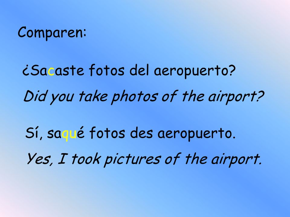 Comparen: ¿Sacaste fotos del aeropuerto Did you take photos of the airport Sí, saqué fotos des aeropuerto.