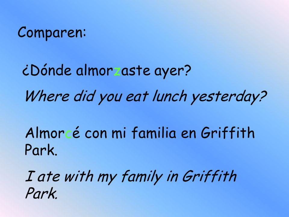 Comparen: ¿Dónde almorzaste ayer Where did you eat lunch yesterday Almorcé con mi familia en Griffith Park.