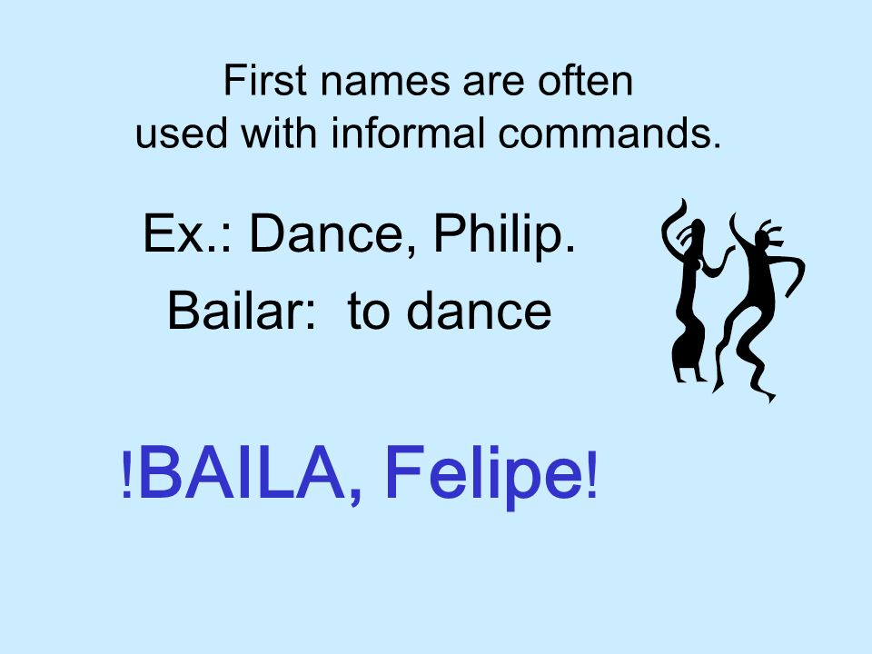 First names are often used with informal commands.