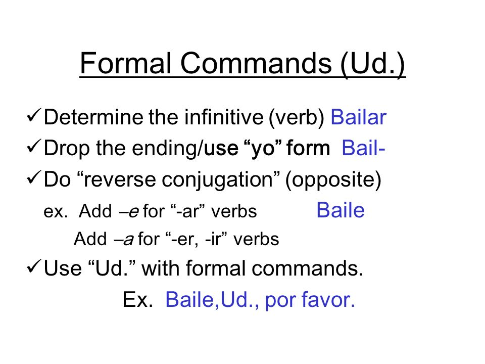 Formal Commands (Ud.) Determine the infinitive (verb) Bailar