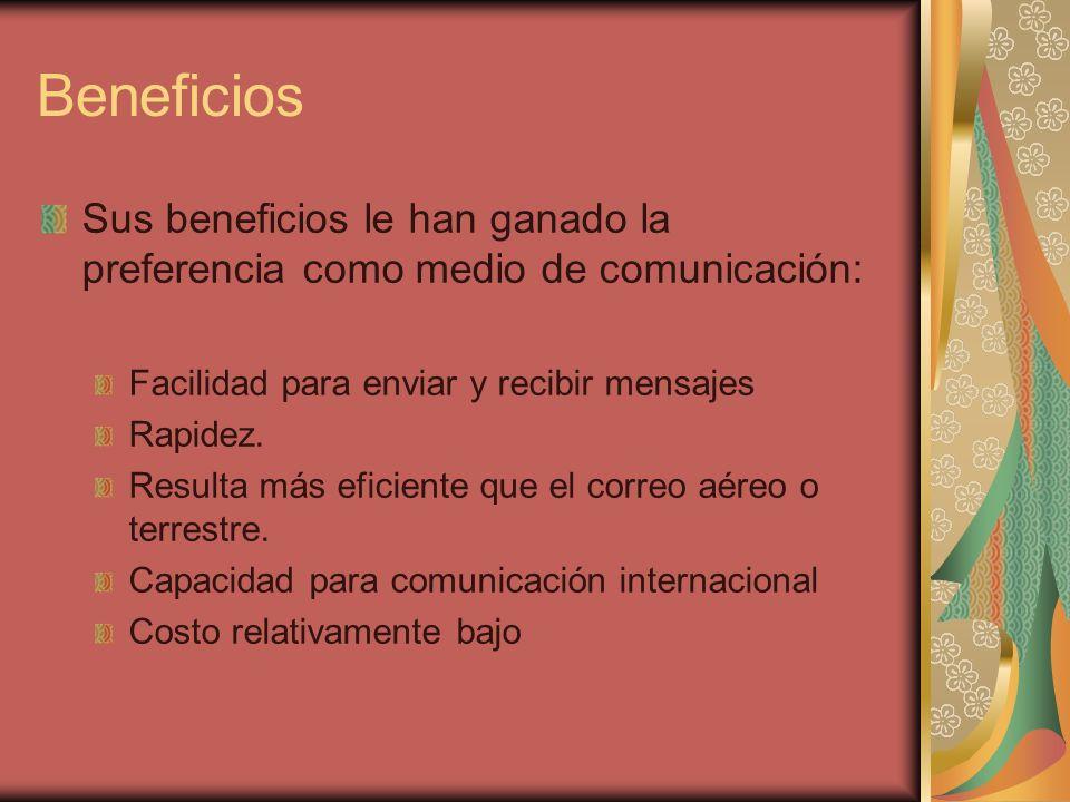 Beneficios Sus beneficios le han ganado la preferencia como medio de comunicación: Facilidad para enviar y recibir mensajes.