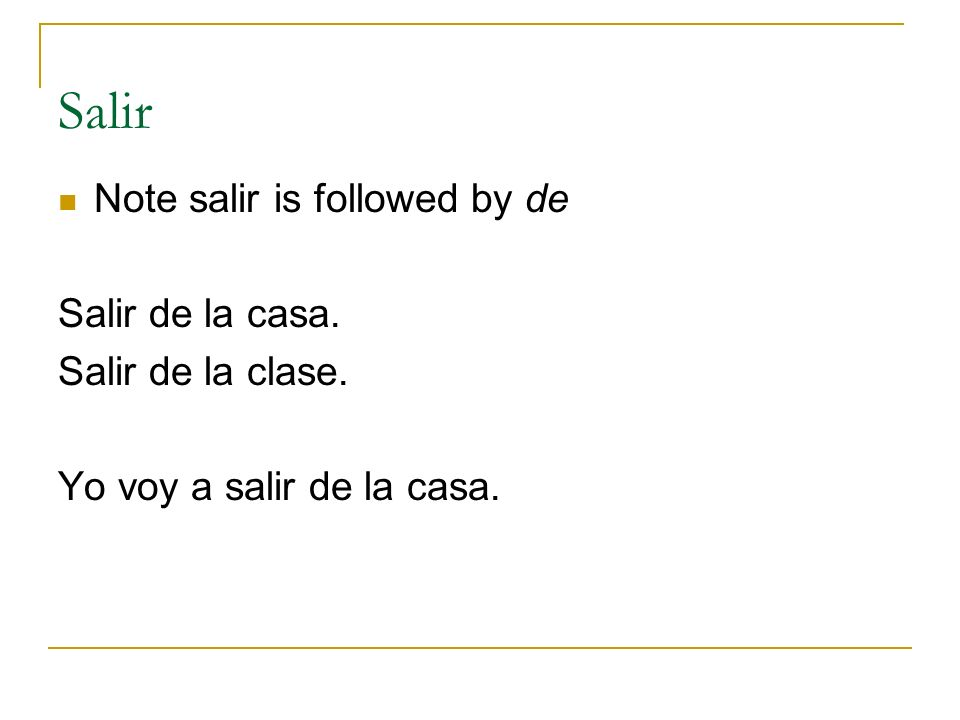 Salir Note salir is followed by de Salir de la casa.