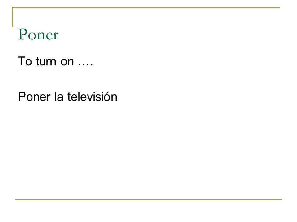 Poner To turn on …. Poner la televisión