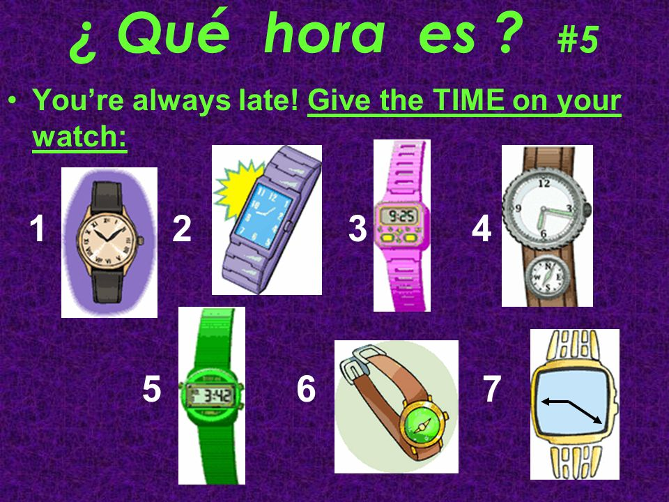 ¿ Qué hora es #5 You're always late! Give the TIME on your watch: 1 2 3 4.