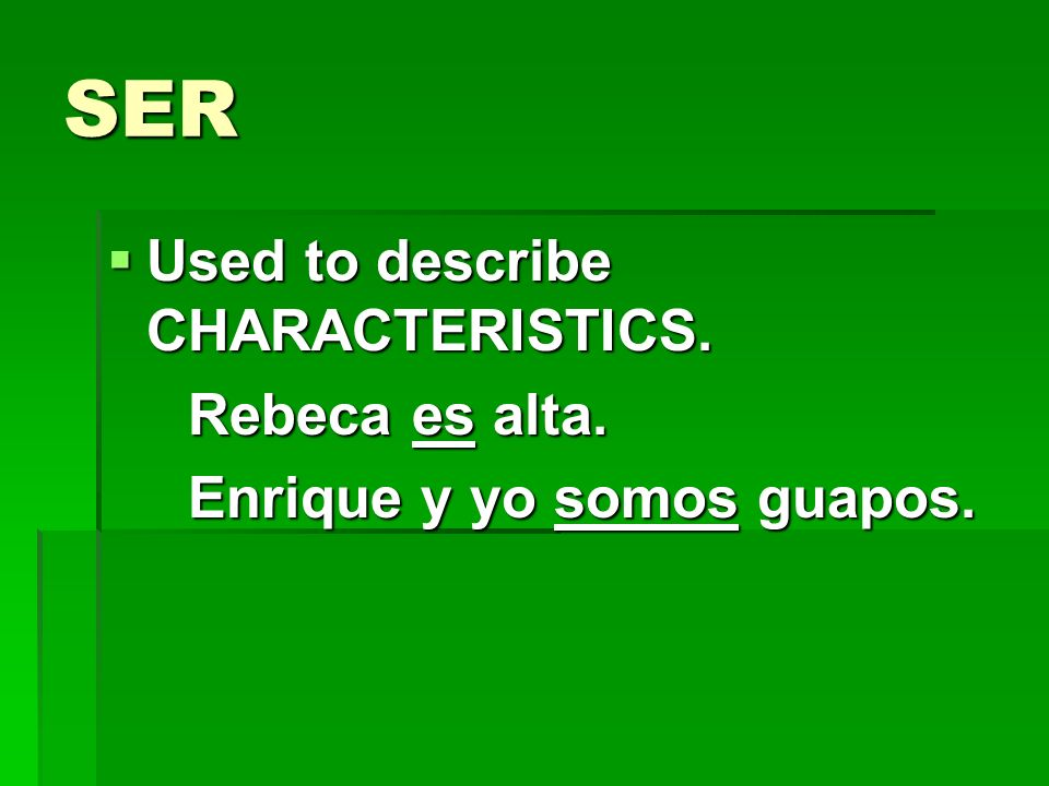 SER Used to describe CHARACTERISTICS. Rebeca es alta.