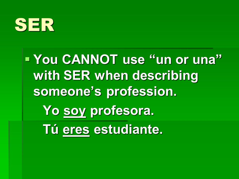 SER You CANNOT use un or una with SER when describing someone's profession.