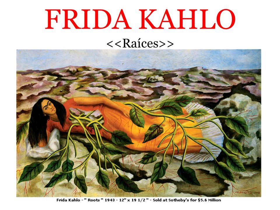 FRIDA KAHLO <<Raíces>>