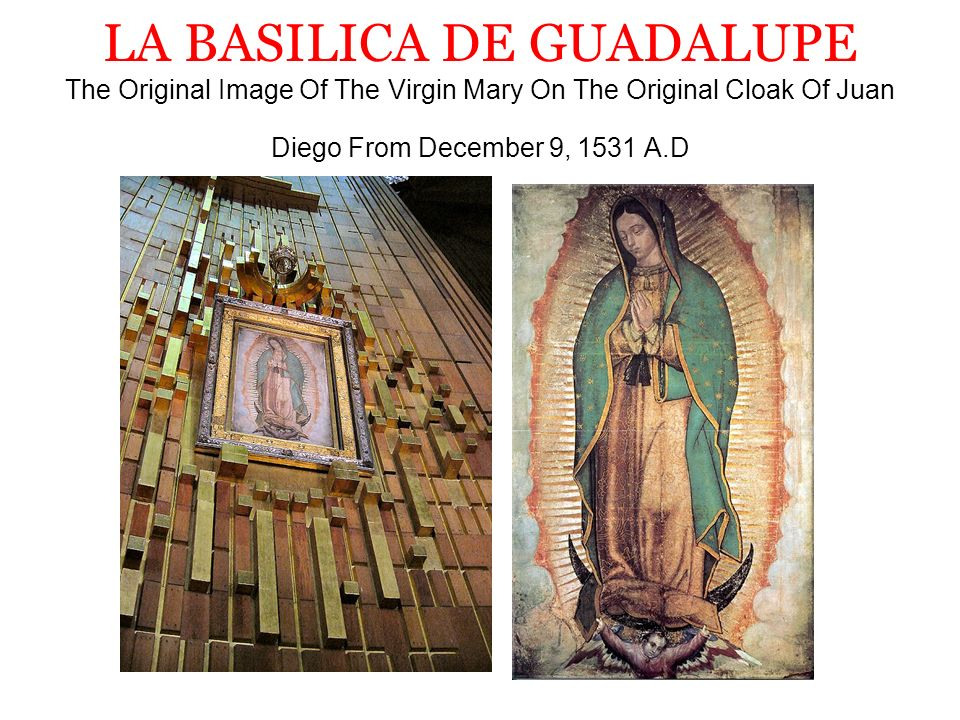LA BASILICA DE GUADALUPE The Original Image Of The Virgin Mary On The Original Cloak Of Juan Diego From December 9, 1531 A.D