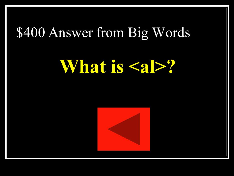 $400 Answer from Big Words What is <al>