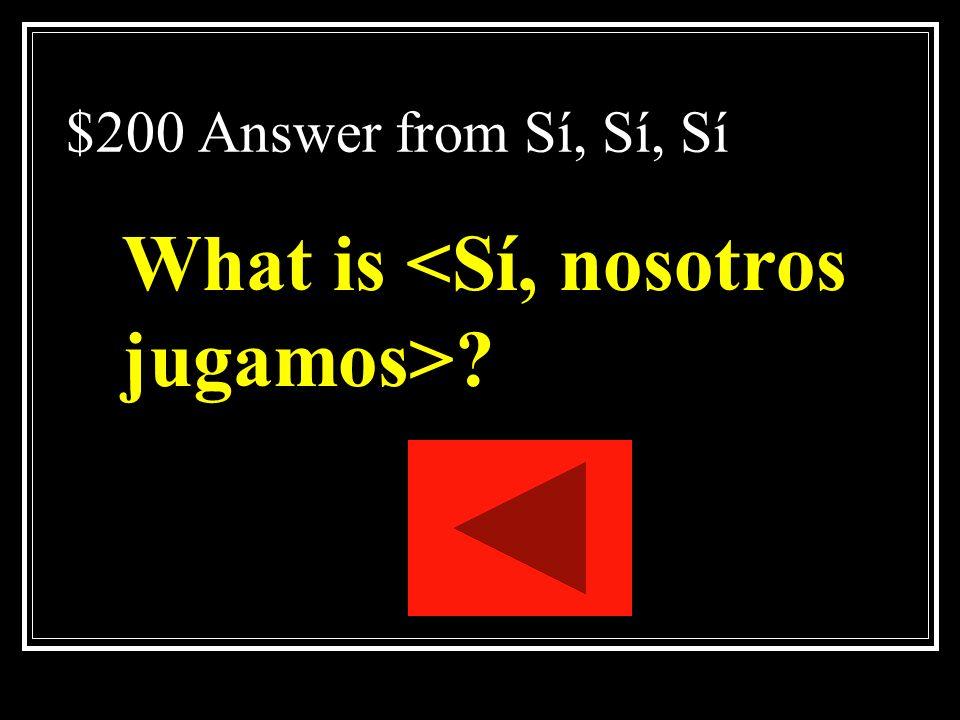 What is <Sí, nosotros jugamos>