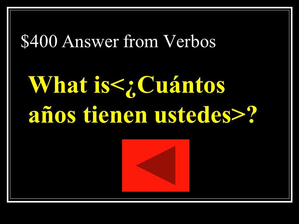What is<¿Cuántos años tienen ustedes>