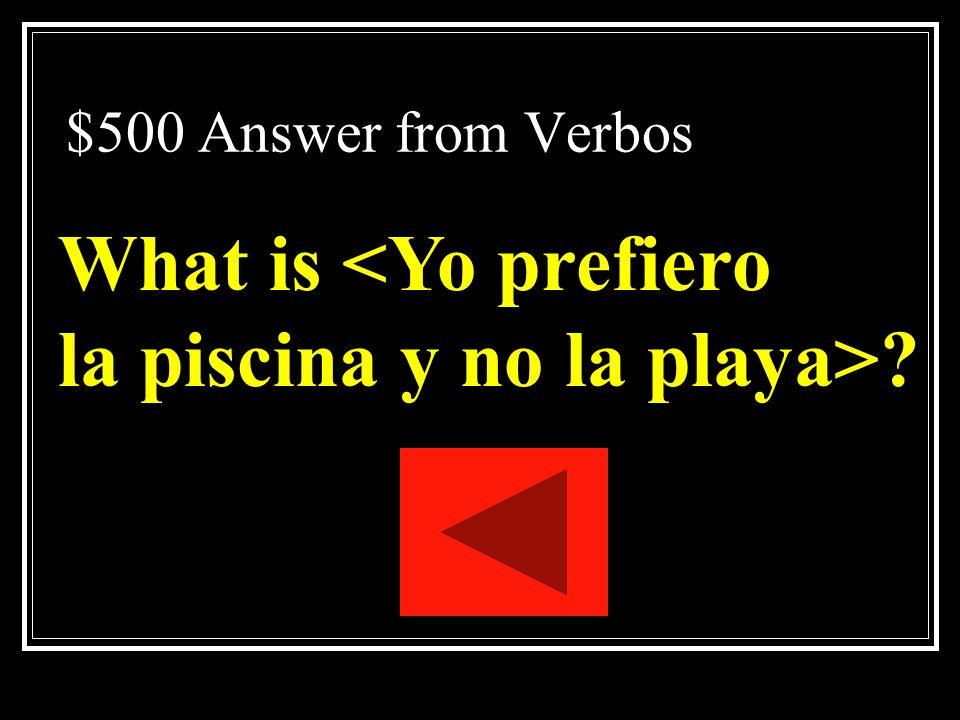What is <Yo prefiero la piscina y no la playa>