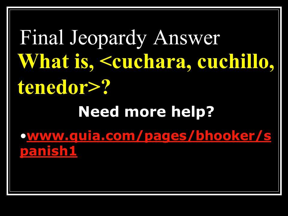 What is, <cuchara, cuchillo, tenedor>