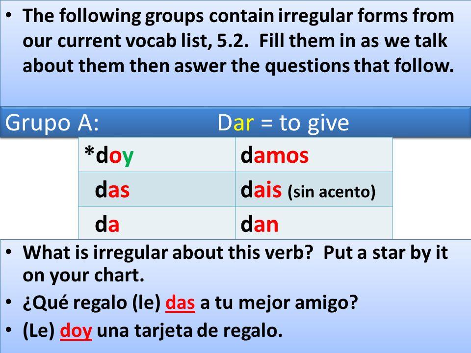 Grupo A: Dar = to give *doy damos das dais (sin acento) da dan