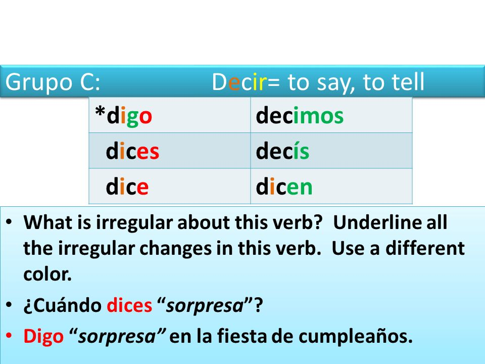 Grupo C: Decir= to say, to tell