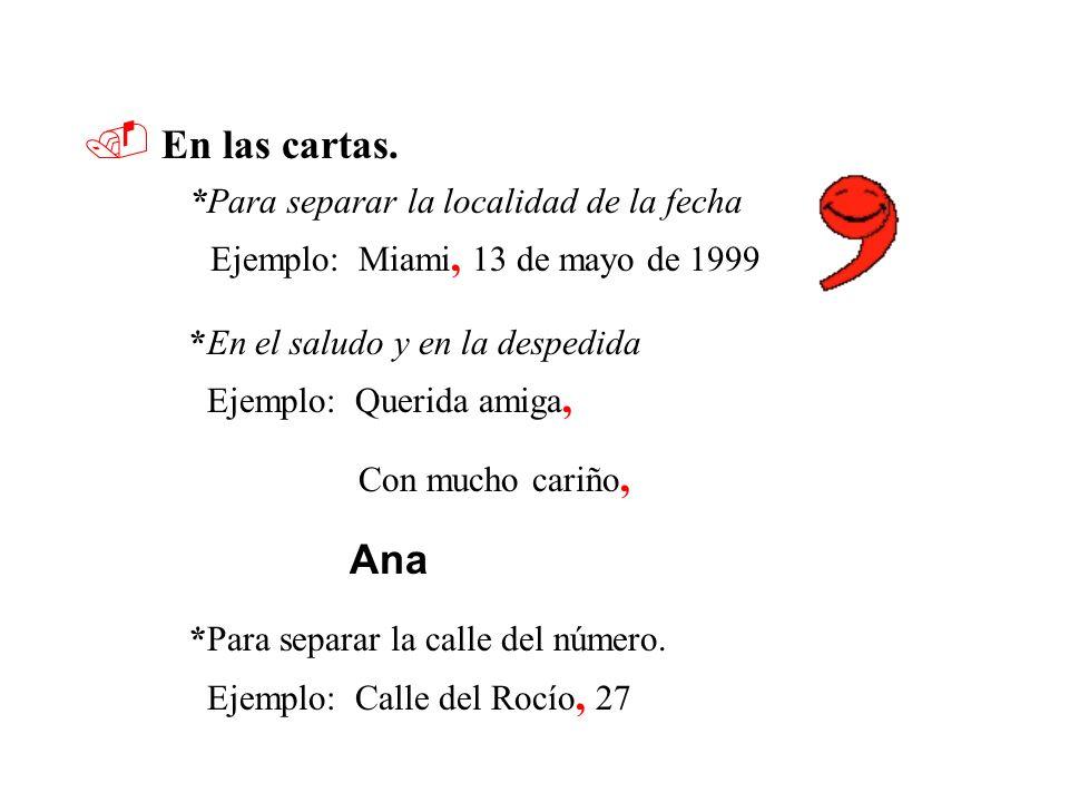  En las cartas. Ejemplo: Miami, 13 de mayo de 1999