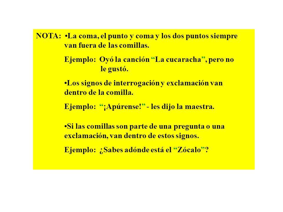 NOTA: •La coma, el punto y coma y los dos puntos siempre