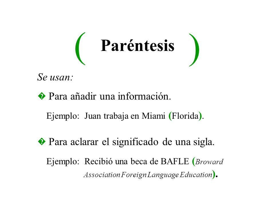 ( ) Paréntesis Se usan: Para añadir una información.