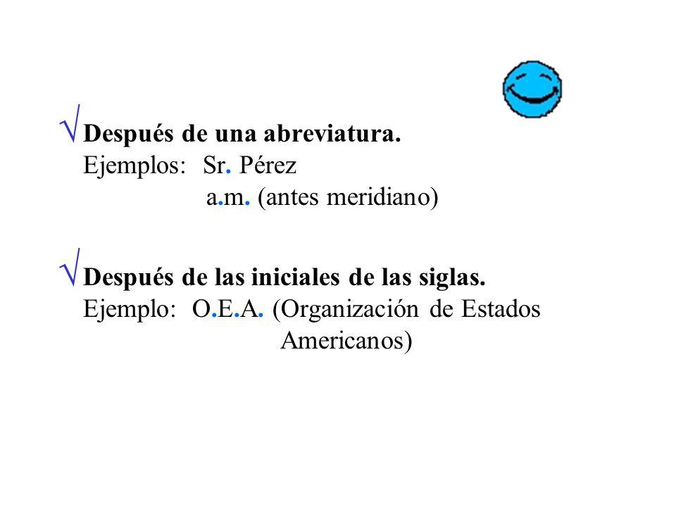 Después de una abreviatura. Ejemplos: Sr. Pérez a.m. (antes meridiano)
