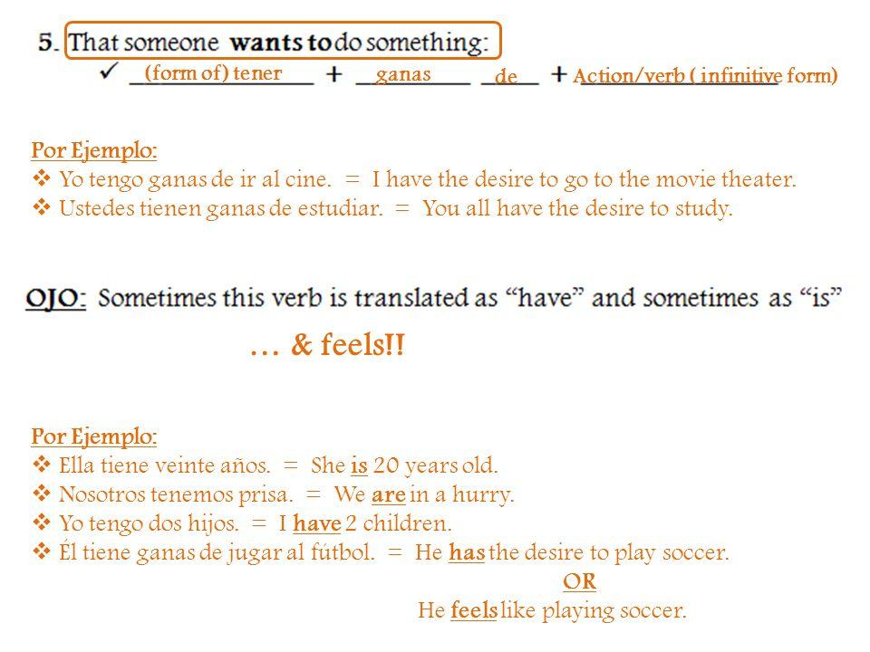 (form of) tenerganas. de. Action/verb ( infinitive form) Por Ejemplo: