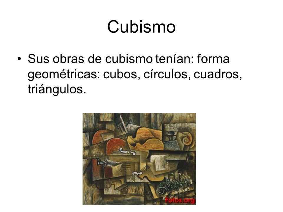 Cubismo Sus obras de cubismo tenían: forma geométricas: cubos, círculos, cuadros, triángulos.