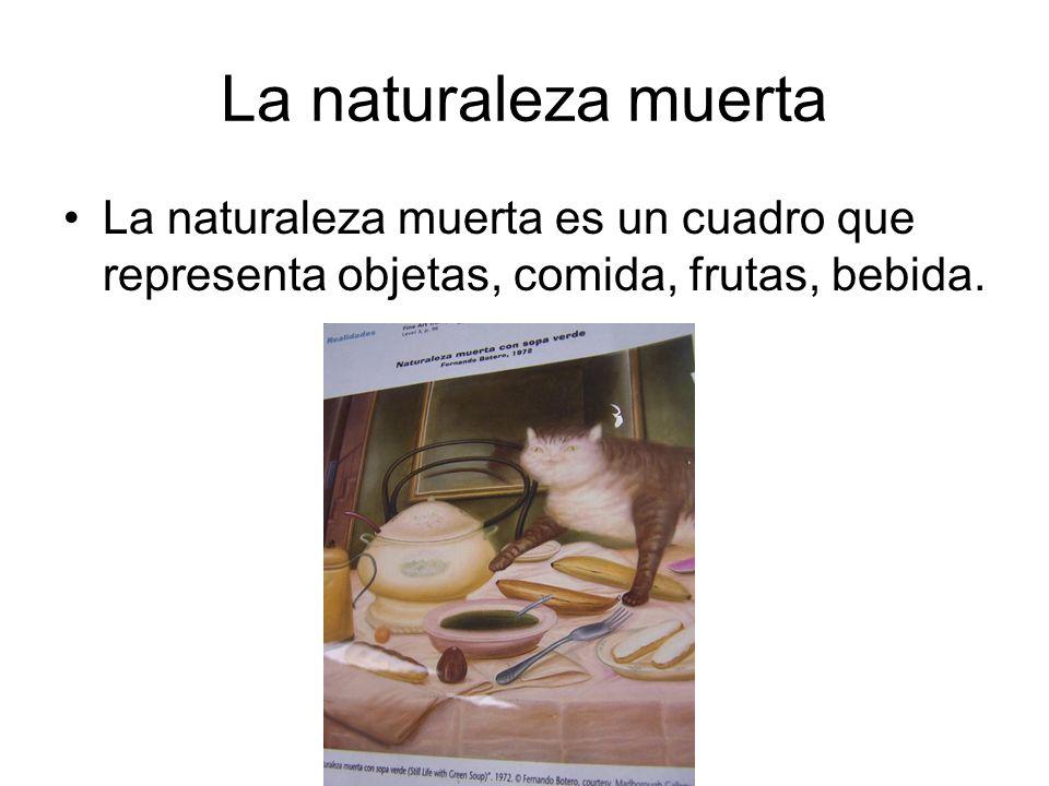 La naturaleza muertaLa naturaleza muerta es un cuadro que representa objetas, comida, frutas, bebida.