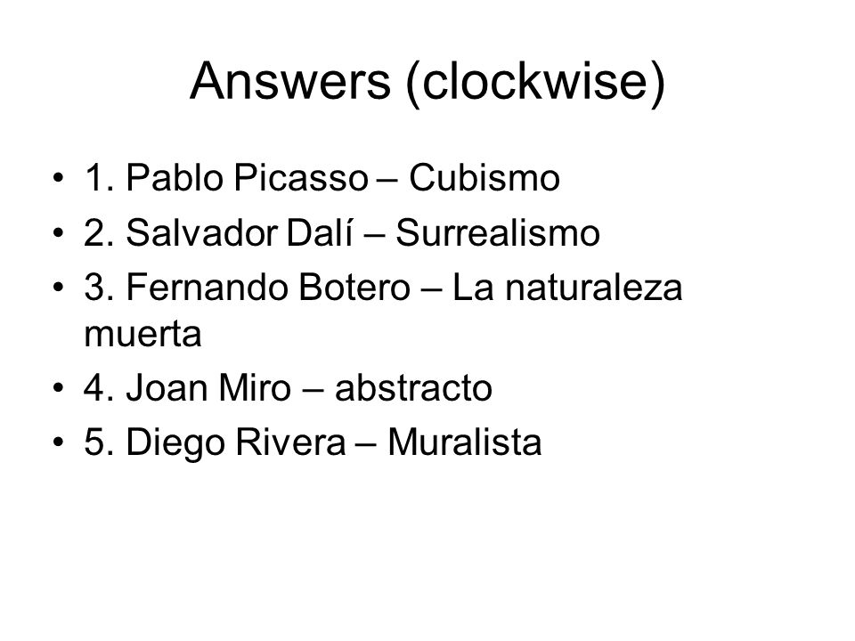 Answers (clockwise) 1. Pablo Picasso – Cubismo