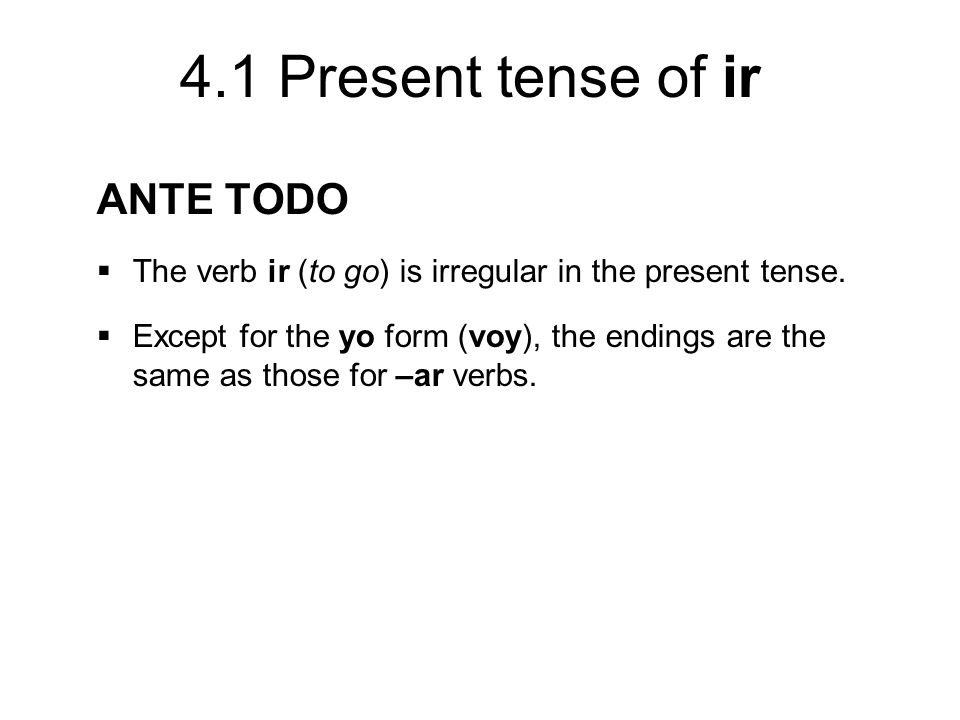 ANTE TODO The verb ir (to go) is irregular in the present tense.