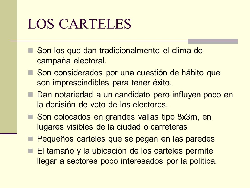 LOS CARTELES Son los que dan tradicionalmente el clima de campaña electoral.