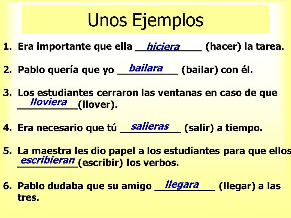 Unos Ejemplos 1. Era importante que ella ___________ (hacer) la tarea.