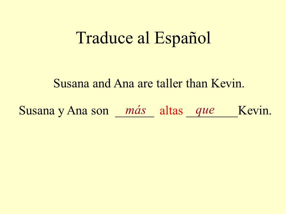 Traduce al Español Susana and Ana are taller than Kevin.