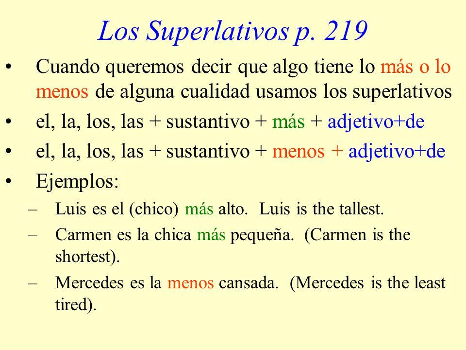 Los Superlativos p. 219 Cuando queremos decir que algo tiene lo más o lo menos de alguna cualidad usamos los superlativos.