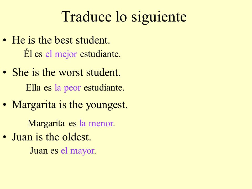 Traduce lo siguiente He is the best student. She is the worst student.
