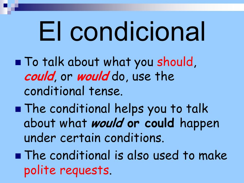 El condicional To talk about what you should, could, or would do, use the conditional tense.