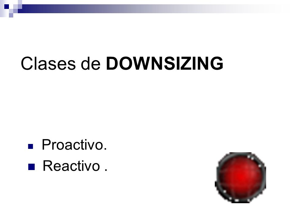 Clases de DOWNSIZING Proactivo. Reactivo .