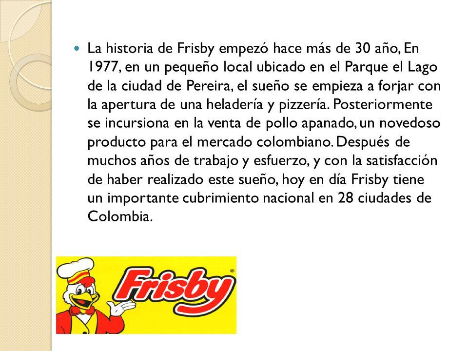 La historia de Frisby empezó hace más de 30 año, En 1977, en un pequeño local ubicado en el Parque el Lago de la ciudad de Pereira, el sueño se empieza a forjar con la apertura de una heladería y pizzería.