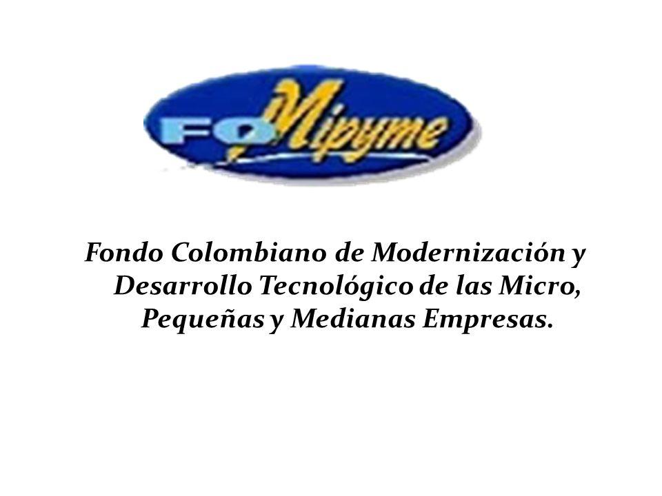 Fondo Colombiano de Modernización y Desarrollo Tecnológico de las Micro, Pequeñas y Medianas Empresas.